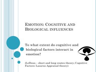 Emotion: Cognitive and Biological influences