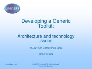 Developing a Generic Toolkit: Architecture and technology issues ALLC/ACH Conference 2003