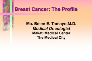 Breast Cancer: The Profile