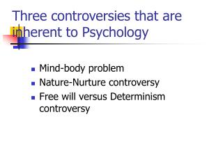Three controversies that are inherent to Psychology