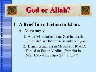 I.  A Brief Introduction to Islam. A.  Muhammad.