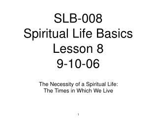 SLB-008 Spiritual Life Basics Lesson 8 9-10-06