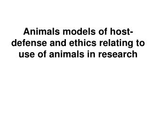 Animals models of host-defense and ethics relating to use of animals in research