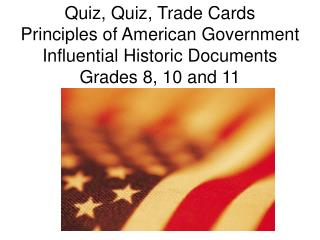 Quiz, Quiz, Trade Cards Principles of American Government Influential Historic Documents Grades 8, 10 and 11