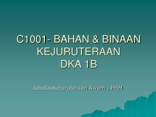 C1001- BAHAN & BINAAN KEJURUTERAAN DKA 1B