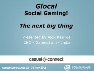 Glocal Social Gaming! The next big thing