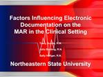 Factors Influencing Electronic Documentation on the MAR in the Clinical Setting  Tracy Austin, R.N.     Julia Bolding, R
