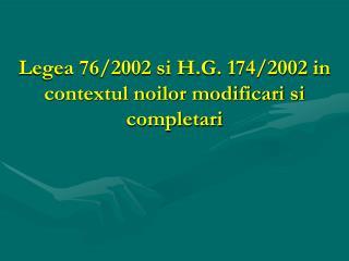 Legea 76/2002 si H.G. 174/2002 in contextul noilor modificari si completari