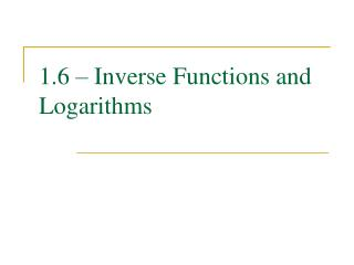 1.6 � Inverse Functions and Logarithms