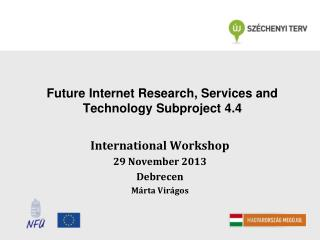 Future Internet Research, Services and Technology  Subproject 4.4