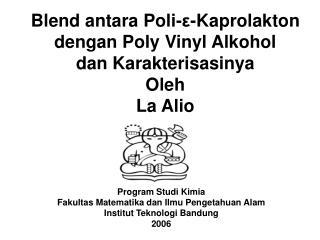 Blend antara Poli-ε-Kaprolakton dengan Poly Vinyl Alkohol  dan Karakterisasinya Oleh La Alio