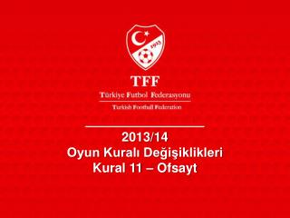 2013/14  Oyun Kuralı Değişiklikleri Kural 11 – Ofsayt