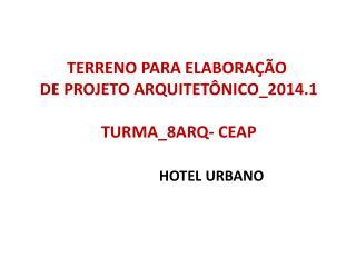 TERRENO PARA ELABORAÇÃO  DE PROJETO ARQUITETÔNICO_2014.1 TURMA_8ARQ- CEAP