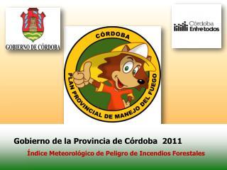 Gobierno de la Provincia de Córdoba  2011 Índice Meteorológico de Peligro de Incendios Forestales