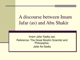 A discourse between Imam Jafar (as) and Abu Shakir
