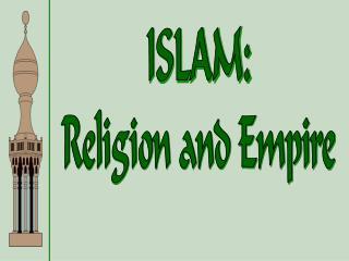 ISLAM: Religion and Empire