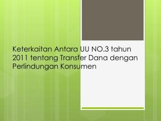 Keterkaitan Antara UU NO.3 tahun 2011 tentang Transfer Dana dengan Perlindungan Konsumen
