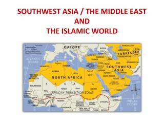 Southwest Asia / the Middle East and The Islamic World