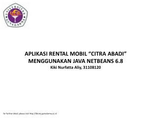 "APLIKASI RENTAL MOBIL ""CITRA ABADI"" MENGGUNAKAN JAVA NETBEANS 6.8 Kiki Nurfatta Aliy, 31108120"