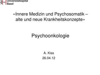 «Innere Medizin und Psychosomatik – alte und neue Krankheitskonzepte» Psychoonkologie