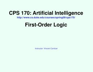 CPS 170: Artificial Intelligence cs.duke/courses/spring09/cps170/ First-Order Logic