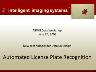 TBWG Data Workshop June 3 rd , 2008 New Technologies for Data Collection