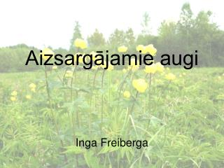 Aizsargājamie augi Inga Freiberga