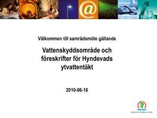 Välkommen till samrådsmöte gällande Vattenskyddsområde och föreskrifter för Hyndevads ytvattentäkt