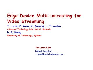 Edge Device Multi-unicasting for Video Streaming T. Lavian, P. Wang, R. Durairaj, F. Travostino