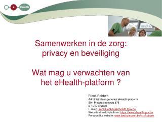 Samenwerken in de zorg: privacy en beveiliging Wat mag u verwachten van het eHealth-platform ?