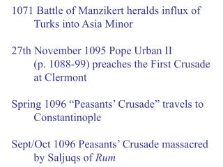 1071 Battle of Manzikert heralds influx of 	Turks into Asia Minor 27th November 1095 Pope Urban II