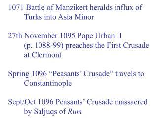 1071 Battle of Manzikert heralds influx of Turks into Asia Minor 27th November 1095 Pope Urban II
