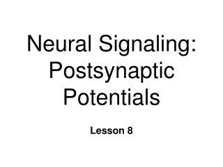 Neural Signaling: Postsynaptic  Potentials