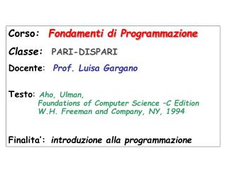 Corso :   Fondamenti di Programmazione  Classe: PARI-DISPARI Docente :   Prof. Luisa Gargano