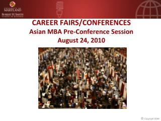 CAREER FAIRS/CONFERENCES Asian MBA Pre-Conference Session August 24, 2010