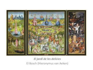 El jardí de les delícies El Bosch (Hieronymus van Aeken)