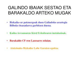 GALINDO IBAIAK SESTAO ETA BARAKALDO ARTEKO MUGAK