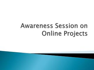 Awareness Session on Online Projects