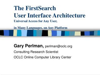 Gary Perlman,  perlman@oclc Consulting Research Scientist OCLC Online Computer Library Center