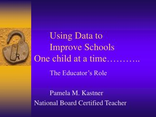Using Data to   Improve Schools One child at a time   ..
