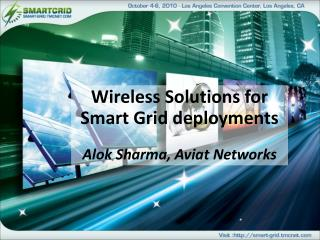 Wireless Solutions for Smart Grid deployments Alok Sharma, Aviat  Networks