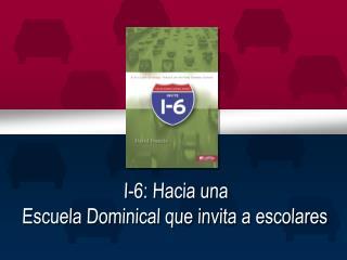 I-6: Hacia una Escuela Dominical que invita a escolares