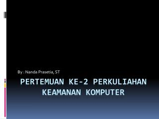 PERTEMUAN KE-2 PERKULIAHAN KEAMANAN KOMPUTER