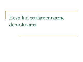 Eesti kui parlamentaarne demokraatia