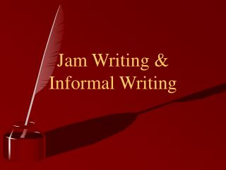 Jam Writing   Informal Writing