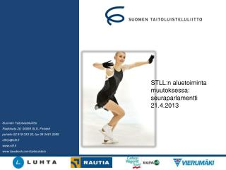 Suomen Taitoluisteluliitto Radiokatu 20, 00093 SLU, Finland