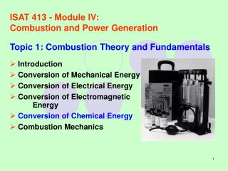 ISAT 413 - Module IV:	 Combustion and Power Generation Topic 1: Combustion Theory and Fundamentals