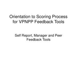 Orientation to Scoring Process for VPNPP Feedback Tools