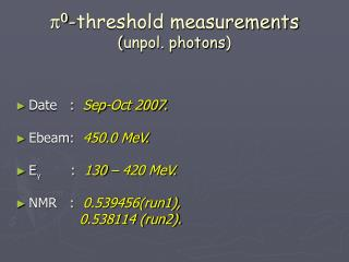 π 0 -threshold measurements ( unpol. photons )