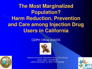 The Most Marginalized Population  Harm Reduction, Prevention and Care among Injection Drug Users in California